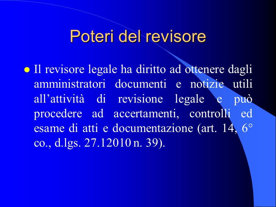 Poteri del revisore l Il revisore legale ha diritto ad ottenere dagli amministratori documenti e notizie utili all'attività di revisione legale e può