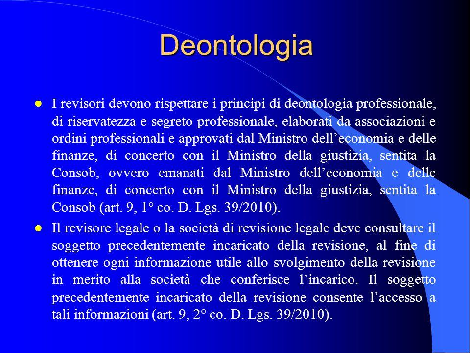 Deontologia l I revisori devono rispettare i principi di deontologia professionale, di riservatezza e segreto professionale, elaborati da associazioni