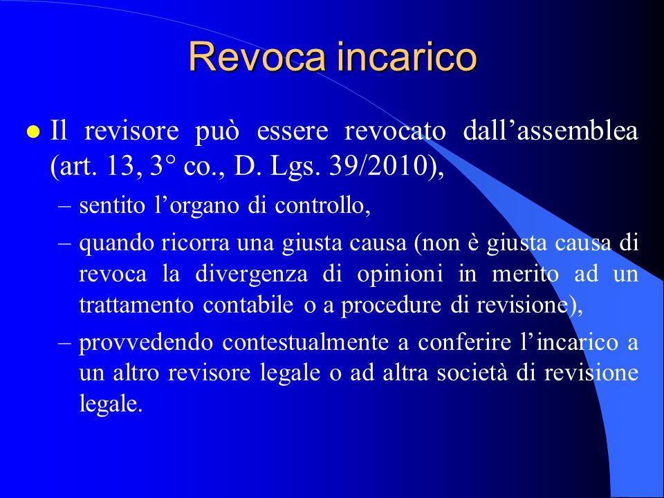 Revoca incarico l Il revisore può essere revocato dall'assemblea (art. 13, 3° co., D. Lgs. 39/2010), –sentito l'organo di controllo, –quando ricorra u