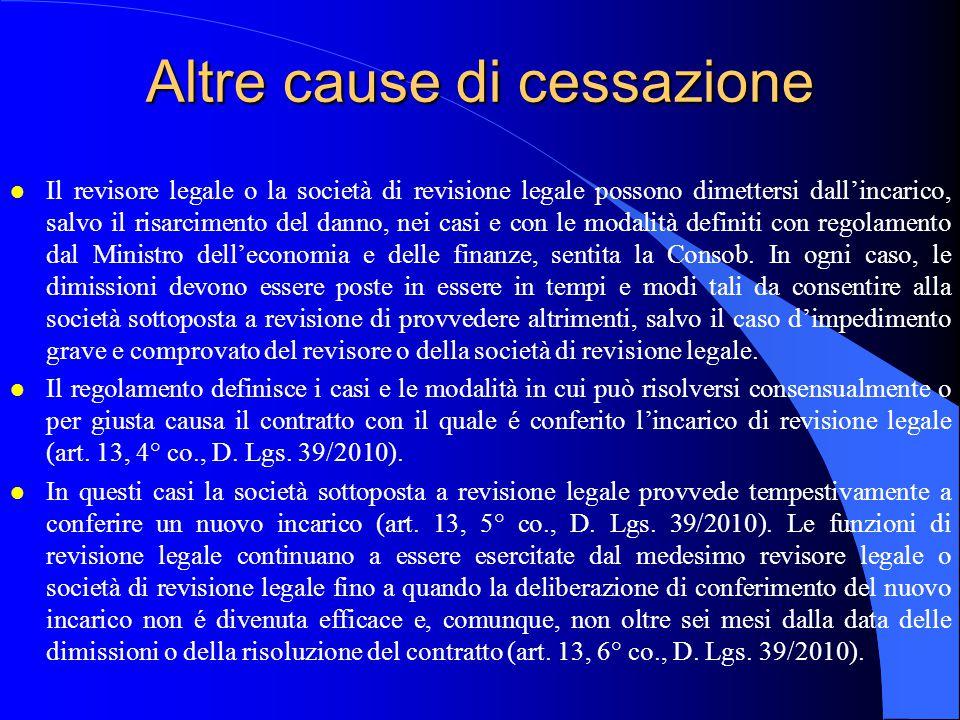 Altre cause di cessazione l Il revisore legale o la società di revisione legale possono dimettersi dall'incarico, salvo il risarcimento del danno, nei