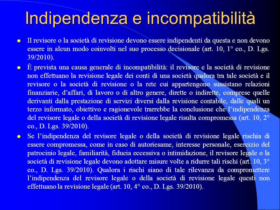 Indipendenza e incompatibilità l Il revisore o la società di revisione devono essere indipendenti da questa e non devono essere in alcun modo coinvolt