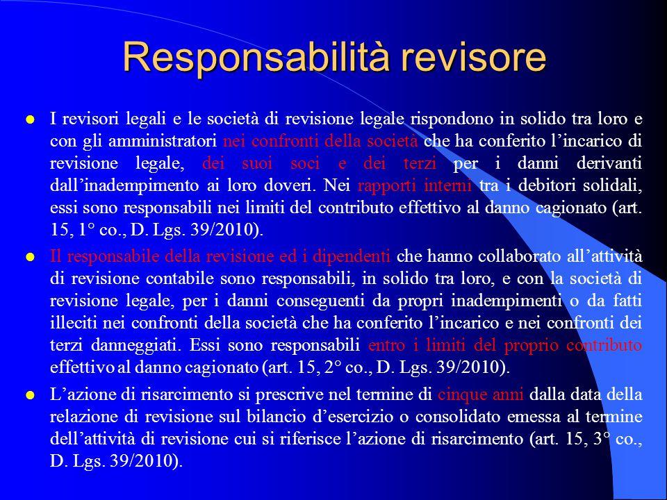 Responsabilità revisore l I revisori legali e le società di revisione legale rispondono in solido tra loro e con gli amministratori nei confronti dell