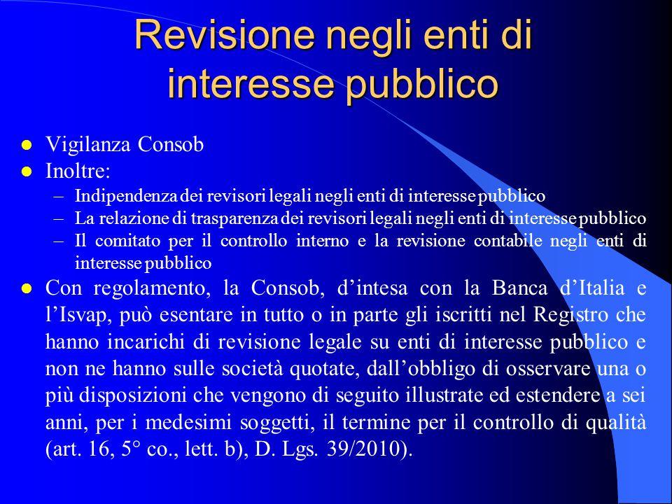 Revisione negli enti di interesse pubblico l Vigilanza Consob l Inoltre: –Indipendenza dei revisori legali negli enti di interesse pubblico –La relazi