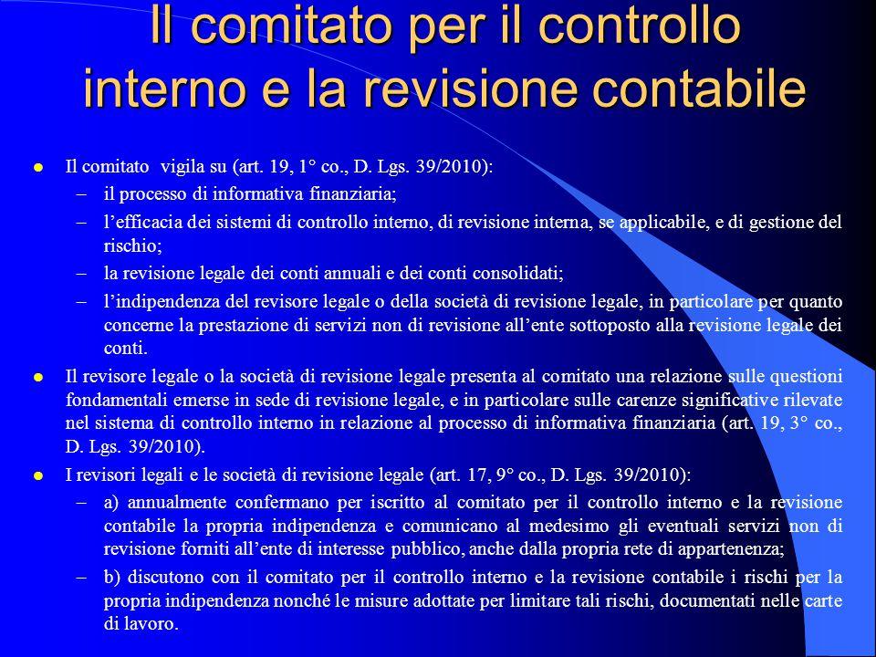 Il comitato per il controllo interno e la revisione contabile l Il comitato vigila su (art. 19, 1° co., D. Lgs. 39/2010): –il processo di informativa
