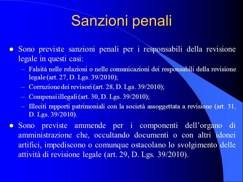 Sanzioni penali l Sono previste sanzioni penali per i responsabili della revisione legale in questi casi: –Falsità nelle relazioni o nelle comunicazio
