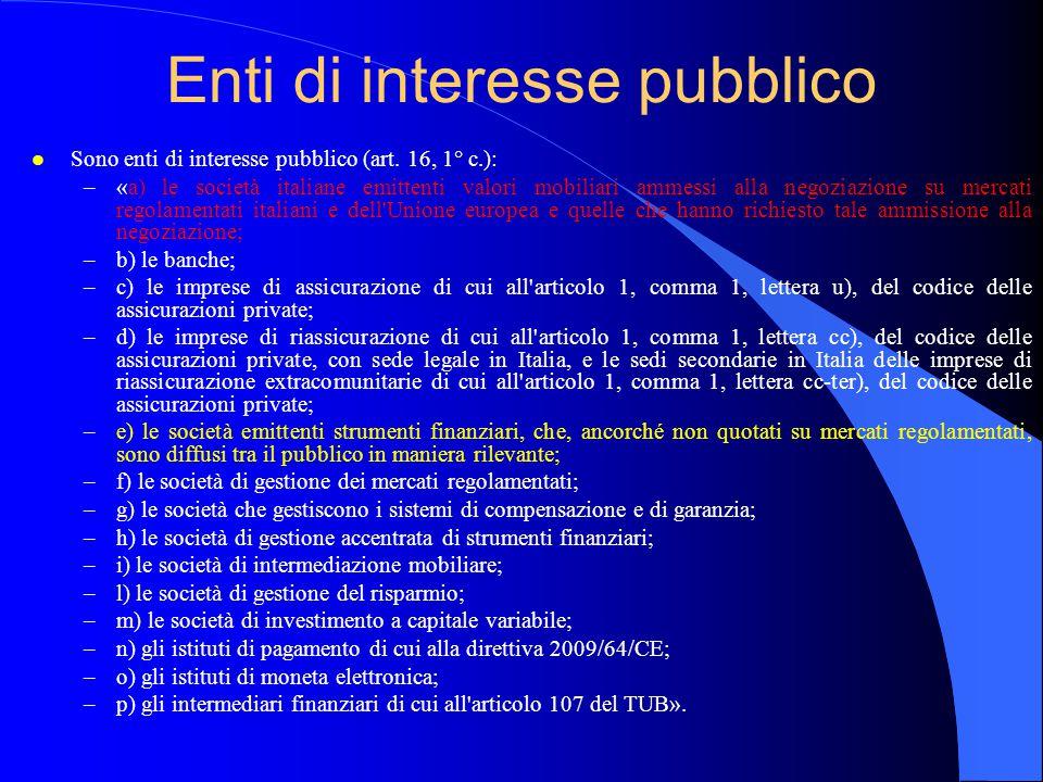 Enti di interesse pubblico l Sono enti di interesse pubblico (art. 16, 1° c.): –«a) le società italiane emittenti valori mobiliari ammessi alla negozi