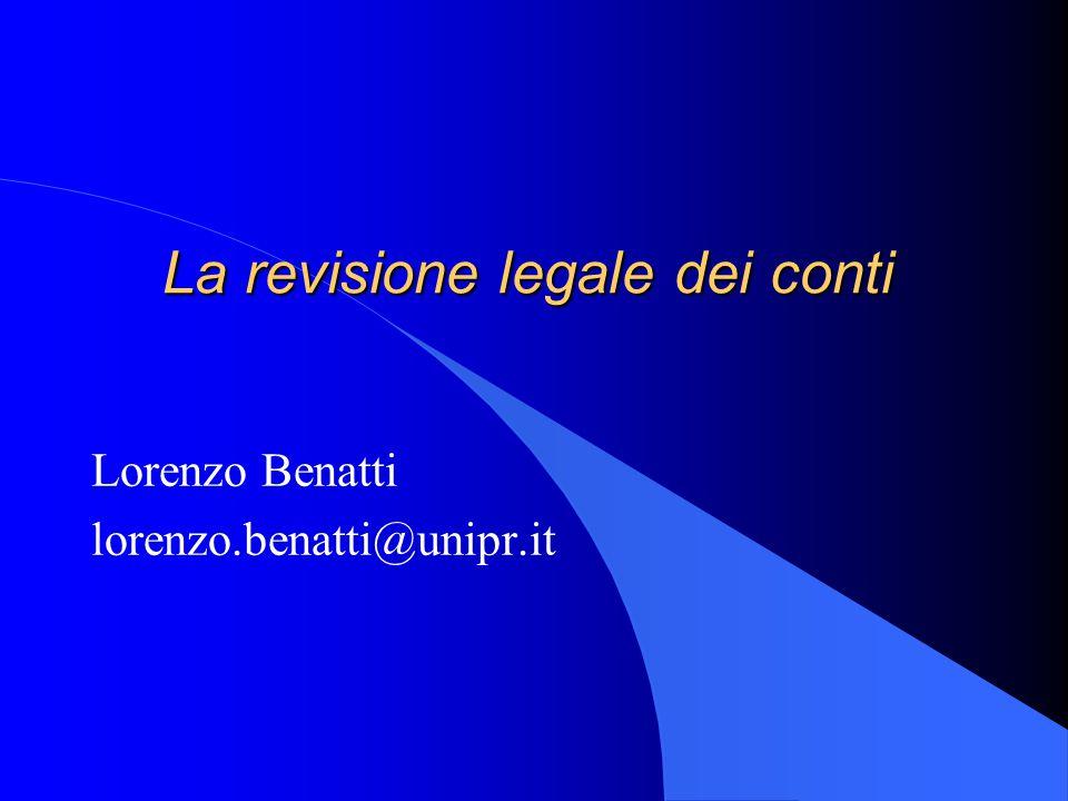 La revisione legale dei conti Lorenzo Benatti lorenzo.benatti@unipr.it