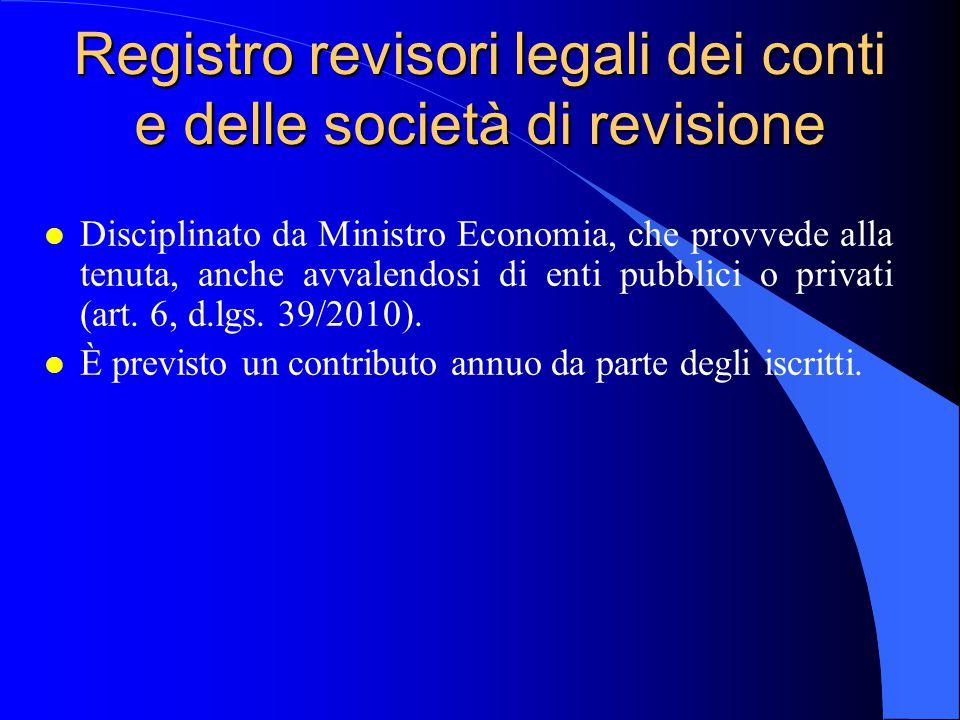 Registro revisori legali dei conti e delle società di revisione l Disciplinato da Ministro Economia, che provvede alla tenuta, anche avvalendosi di en