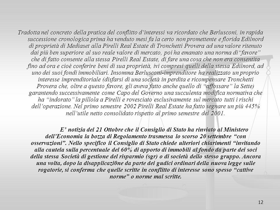 12 Tradotta nel concreto della pratica del conflitto d'interessi va ricordato che Berlusconi, in rapida successione cronologica prima ha venduto mesi