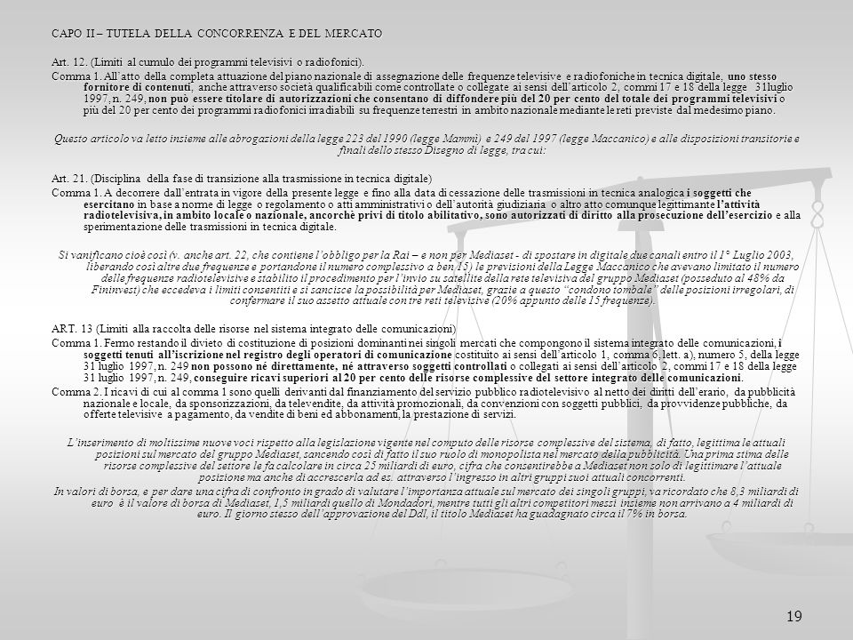 19 CAPO II – TUTELA DELLA CONCORRENZA E DEL MERCATO Art. 12. (Limiti al cumulo dei programmi televisivi o radiofonici). Comma 1. All'atto della comple