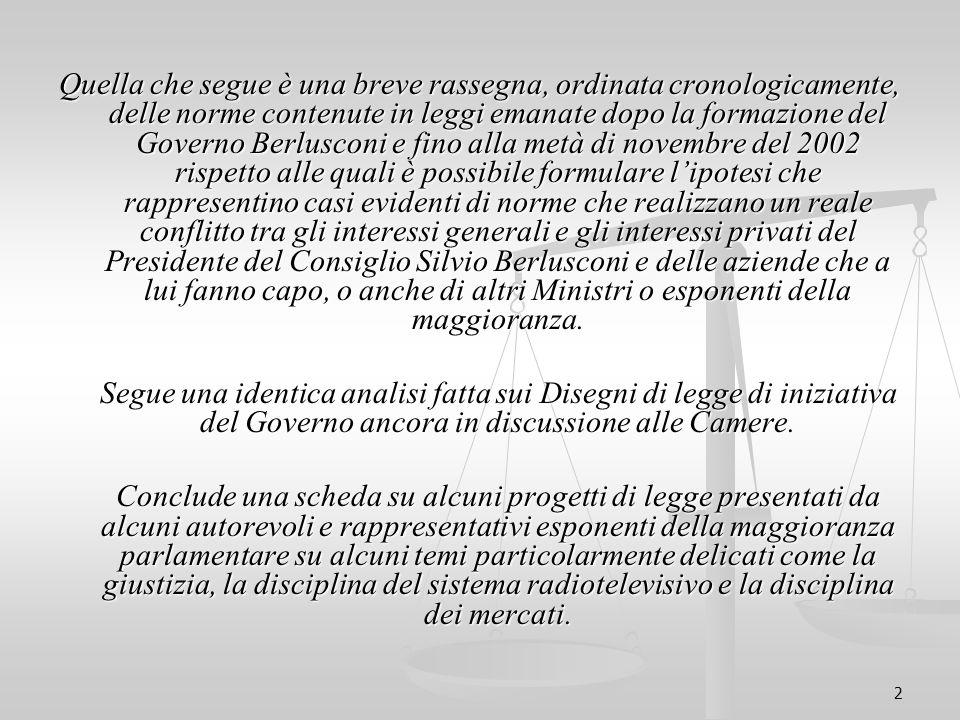 2 Quella che segue è una breve rassegna, ordinata cronologicamente, delle norme contenute in leggi emanate dopo la formazione del Governo Berlusconi e