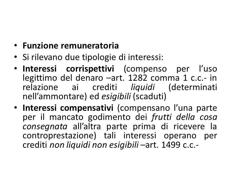 Funzione remuneratoria Si rilevano due tipologie di interessi: Interessi corrispettivi (compenso per l'uso legittimo del denaro –art. 1282 comma 1 c.c