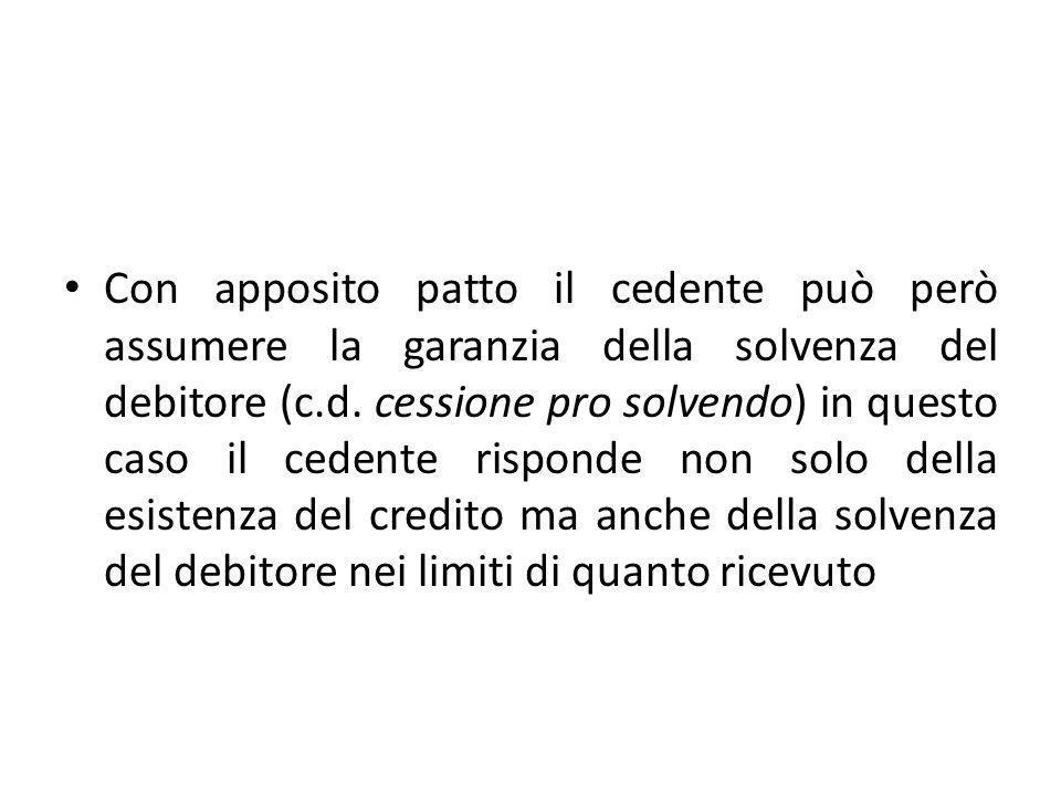Con apposito patto il cedente può però assumere la garanzia della solvenza del debitore (c.d.