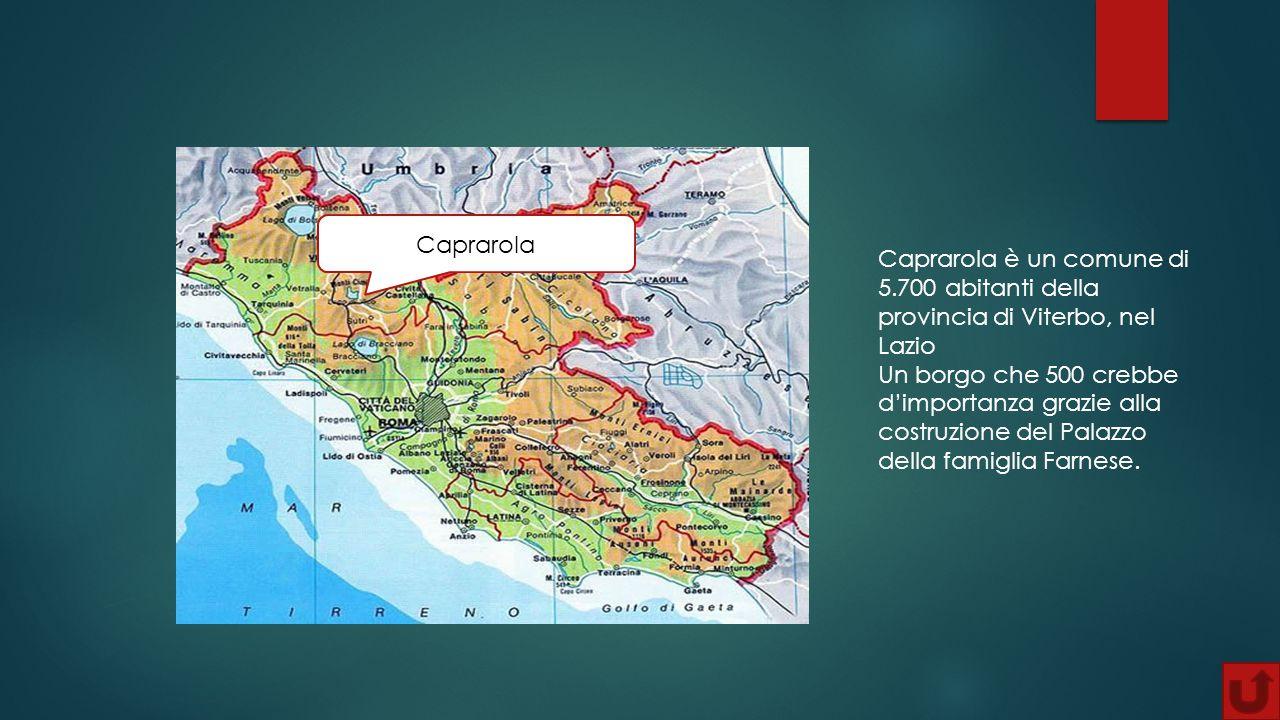 Caprarola Caprarola è un comune di 5.700 abitanti della provincia di Viterbo, nel Lazio Un borgo che 500 crebbe d'importanza grazie alla costruzione d