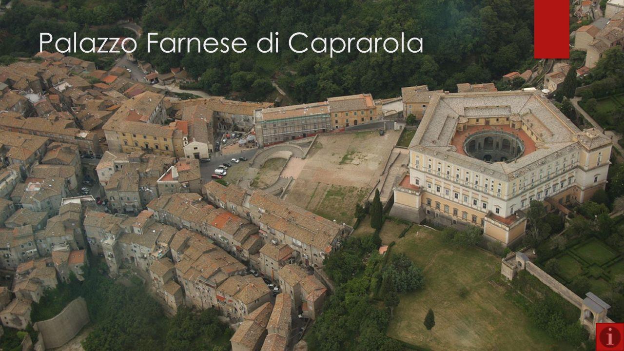 Un po' di Storia  Nel 1534 Alessandro Farnese costruì nel piccolo borgo del viterbese un palazzo di due piani a carattere difensivo  Nel 1556 Alessandro Farnese il Giovane decise di indire un concorso per la ristrutturazione della fortezza.