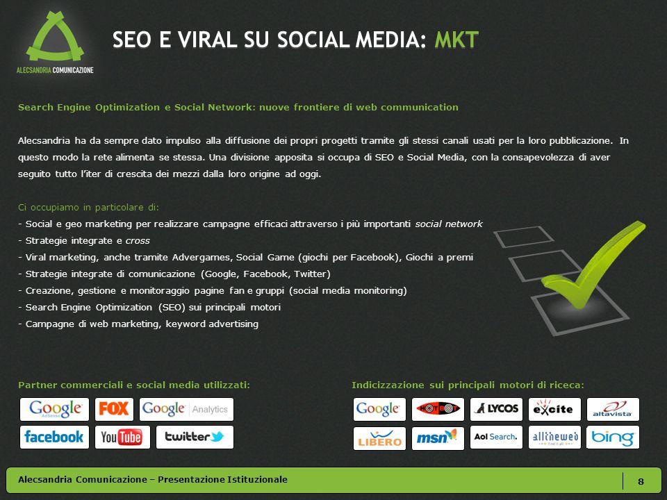 SEO E VIRAL SU SOCIAL MEDIA: MKT Search Engine Optimization e Social Network: nuove frontiere di web communication Alecsandria ha da sempre dato impulso alla diffusione dei propri progetti tramite gli stessi canali usati per la loro pubblicazione.