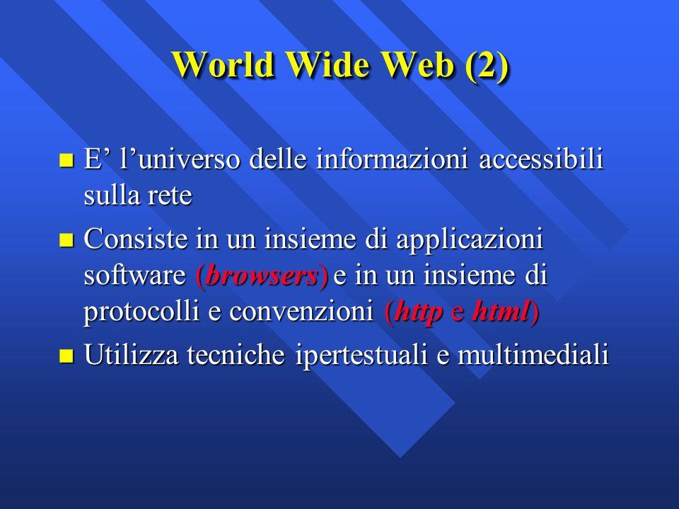 World Wide Web (2) n E' l'universo delle informazioni accessibili sulla rete n Consiste in un insieme di applicazioni software (browsers) e in un insi