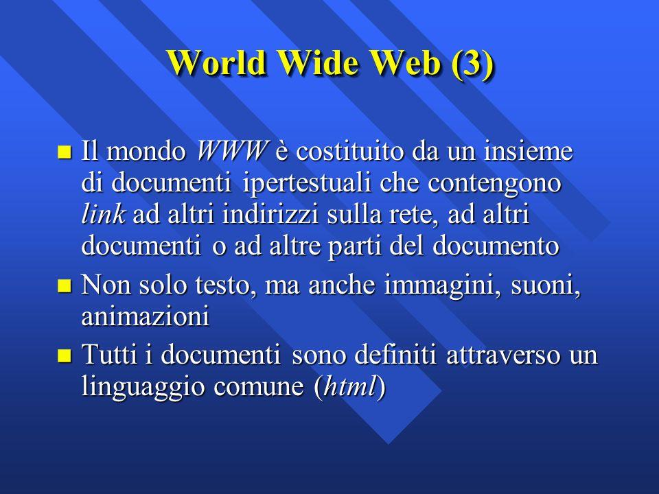 n Il mondo WWW è costituito da un insieme di documenti ipertestuali che contengono link ad altri indirizzi sulla rete, ad altri documenti o ad altre p