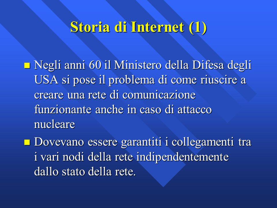 Storia di Internet (1) n Negli anni 60 il Ministero della Difesa degli USA si pose il problema di come riuscire a creare una rete di comunicazione fun