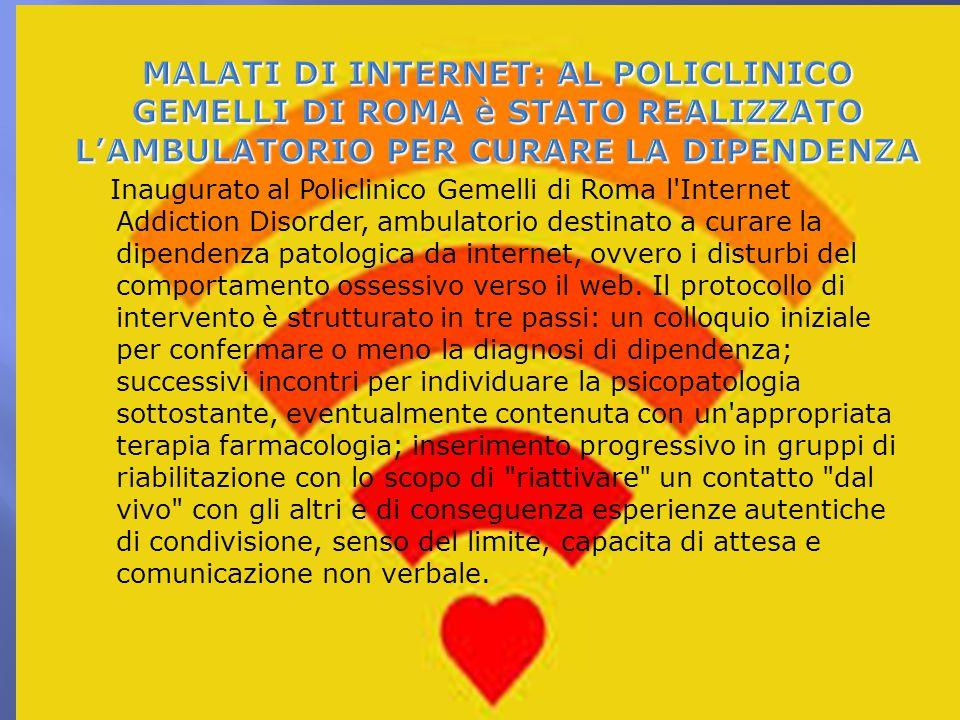 Inaugurato al Policlinico Gemelli di Roma l'Internet Addiction Disorder, ambulatorio destinato a curare la dipendenza patologica da internet, ovvero i