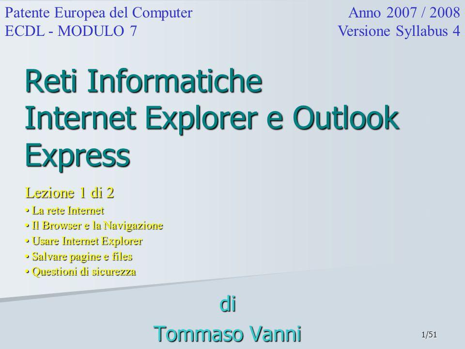 1/51 Reti Informatiche Internet Explorer e Outlook Express Lezione 1 di 2 La rete Internet La rete Internet Il Browser e la Navigazione Il Browser e l
