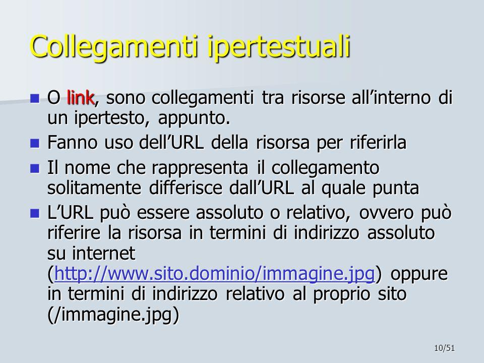 10/51 Collegamenti ipertestuali O link, sono collegamenti tra risorse all'interno di un ipertesto, appunto. O link, sono collegamenti tra risorse all'
