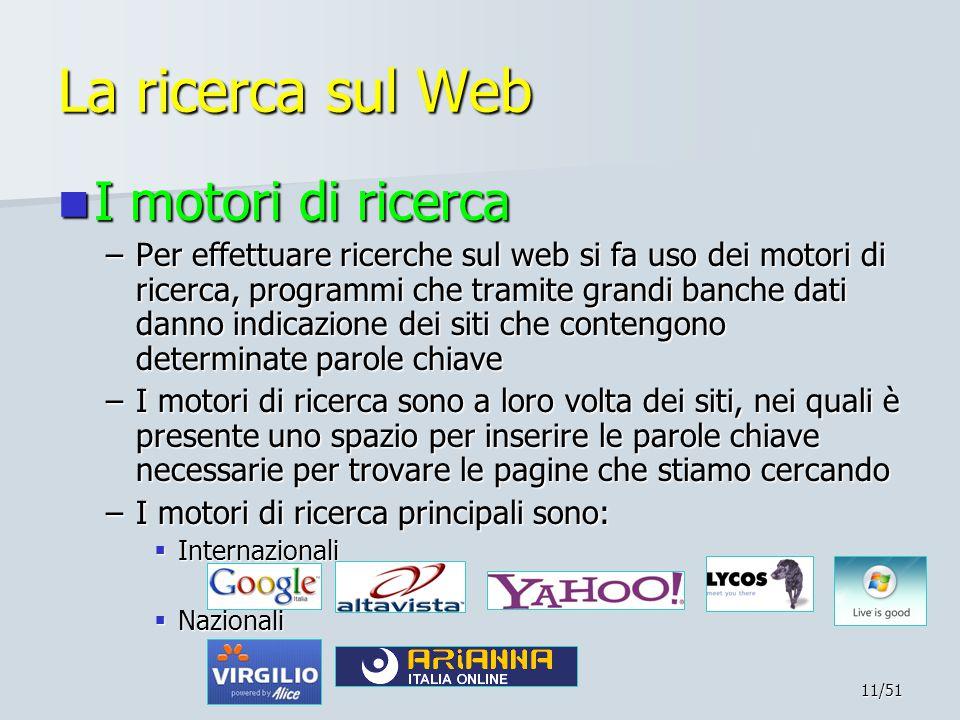 11/51 La ricerca sul Web I motori di ricerca I motori di ricerca –Per effettuare ricerche sul web si fa uso dei motori di ricerca, programmi che trami