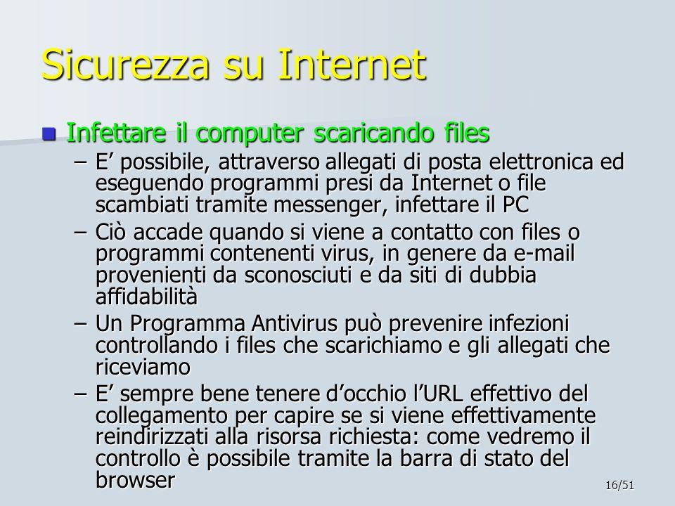 16/51 Sicurezza su Internet Infettare il computer scaricando files Infettare il computer scaricando files –E' possibile, attraverso allegati di posta