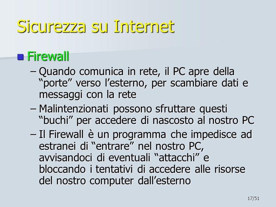 """17/51 Sicurezza su Internet Firewall Firewall –Quando comunica in rete, il PC apre della """"porte"""" verso l'esterno, per scambiare dati e messaggi con la"""