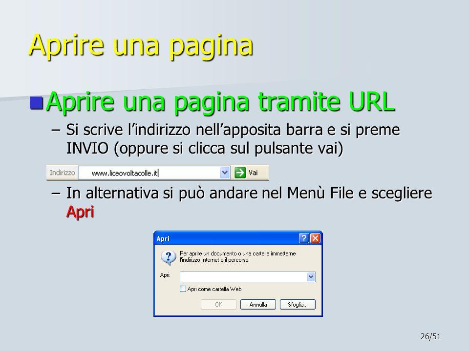 26/51 Aprire una pagina Aprire una pagina tramite URL Aprire una pagina tramite URL –Si scrive l'indirizzo nell'apposita barra e si preme INVIO (oppur
