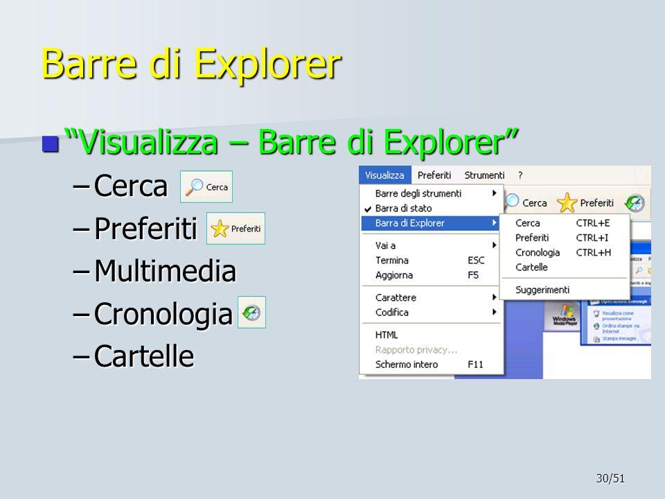"""30/51 Barre di Explorer """"Visualizza – Barre di Explorer"""" """"Visualizza – Barre di Explorer"""" –Cerca –Preferiti –Multimedia –Cronologia –Cartelle"""