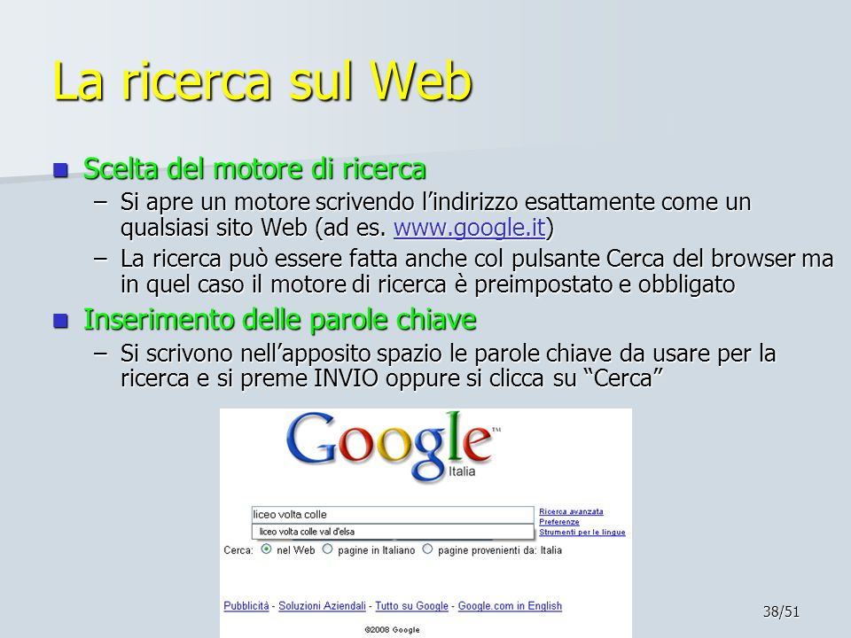 38/51 La ricerca sul Web Scelta del motore di ricerca Scelta del motore di ricerca –Si apre un motore scrivendo l'indirizzo esattamente come un qualsiasi sito Web (ad es.