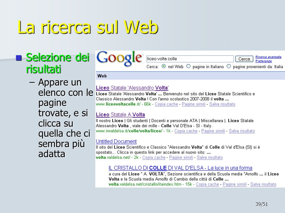39/51 La ricerca sul Web Selezione dei risultati Selezione dei risultati –Appare un elenco con le pagine trovate, e si clicca su quella che ci sembra