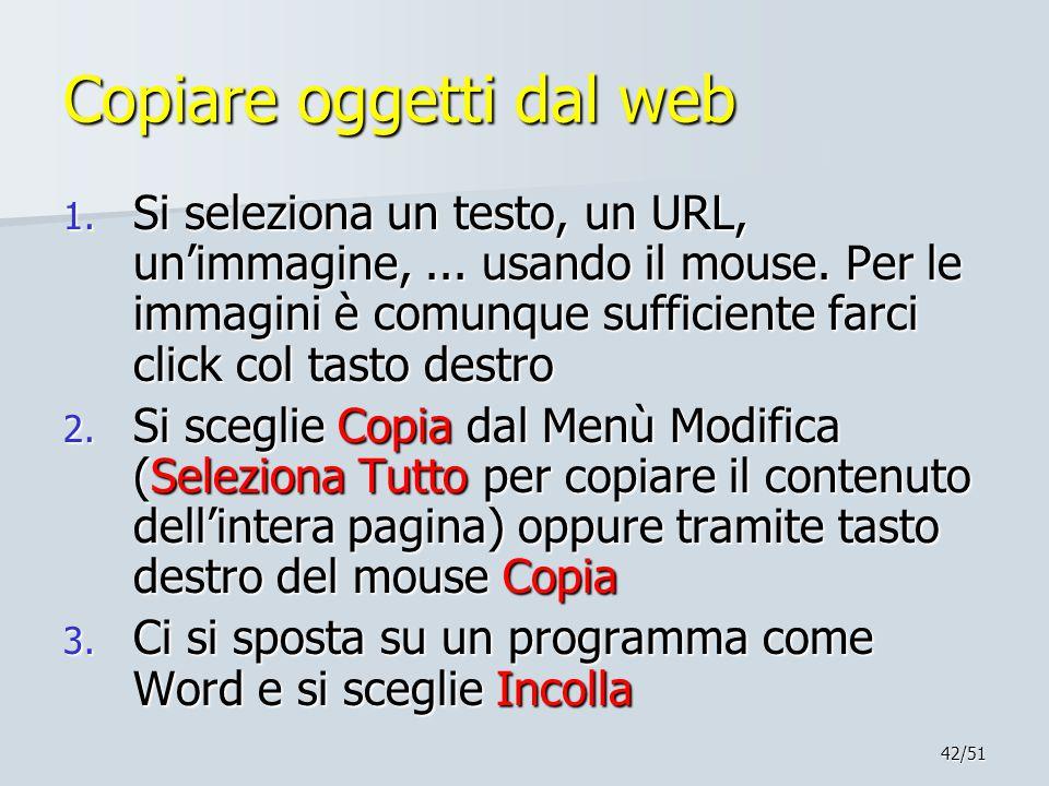 42/51 Copiare oggetti dal web 1. Si seleziona un testo, un URL, un'immagine,... usando il mouse. Per le immagini è comunque sufficiente farci click co