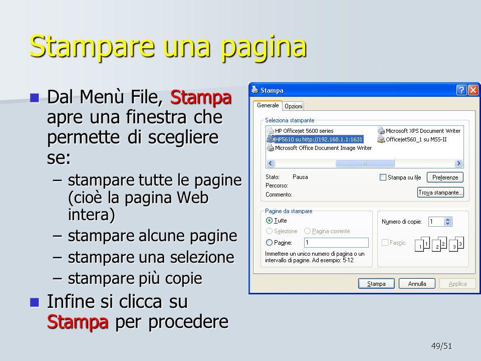49/51 Stampare una pagina Dal Menù File, Stampa apre una finestra che permette di scegliere se: Dal Menù File, Stampa apre una finestra che permette d