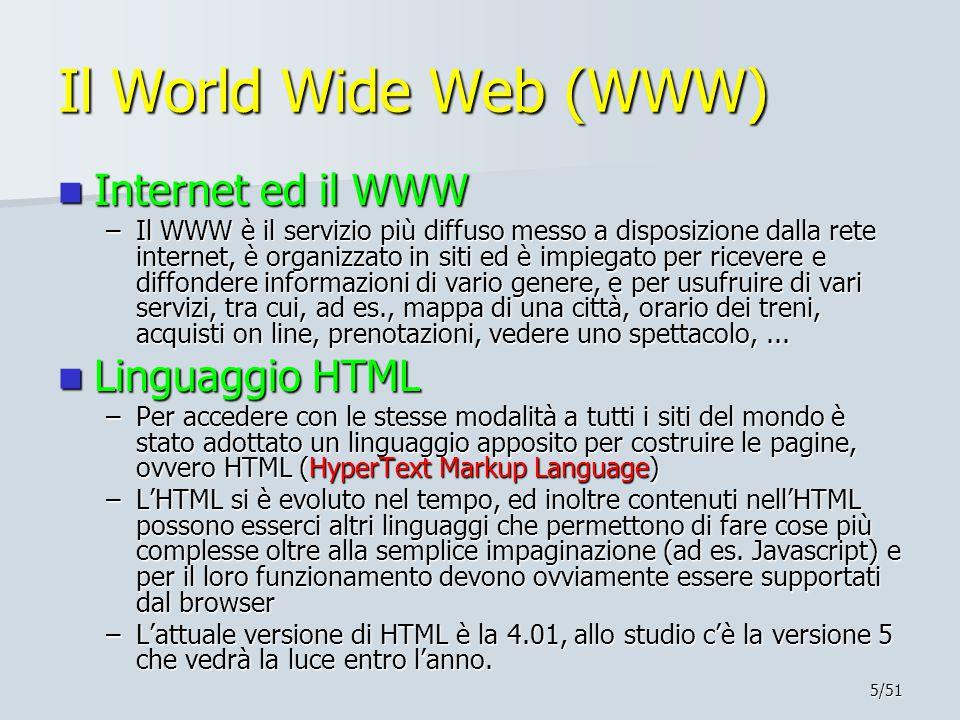 5/51 Il World Wide Web (WWW) Internet ed il WWW Internet ed il WWW –Il WWW è il servizio più diffuso messo a disposizione dalla rete internet, è organ