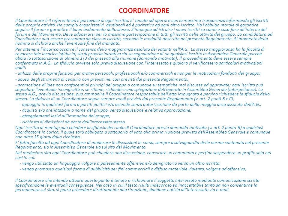 COORDINATORE Il Coordinatore è il referente ed il portavoce di ogni iscritto. E' tenuto ad operare con la massima trasparenza informando gli iscritti