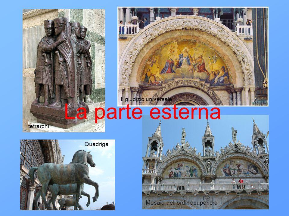 La parte esterna I tetrarchi Quadriga Il giudizio universale Mosaici dell'ordine superiore
