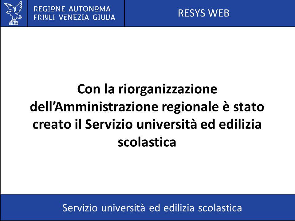 RESYS WEB Servizio università ed edilizia scolastica Con la riorganizzazione dell'Amministrazione regionale è stato creato il Servizio università ed e