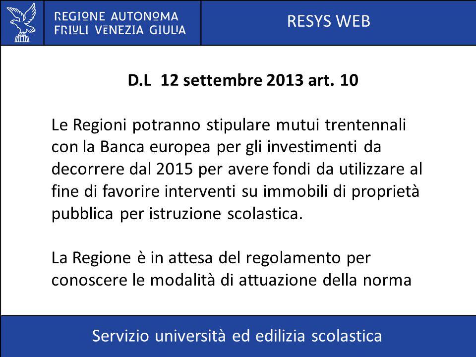 RESYS WEB Servizio università ed edilizia scolastica D.L 12 settembre 2013 art. 10 Le Regioni potranno stipulare mutui trentennali con la Banca europe