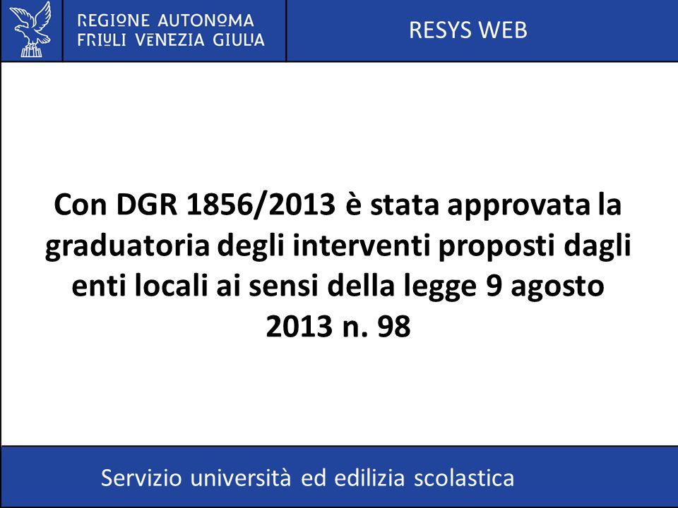 RESYS WEB Servizio università ed edilizia scolastica Con DGR 1856/2013 è stata approvata la graduatoria degli interventi proposti dagli enti locali ai