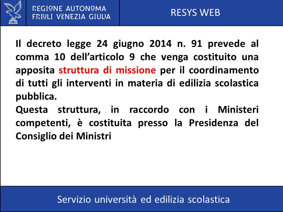 RESYS WEB Servizio università ed edilizia scolastica Il decreto legge 24 giugno 2014 n. 91 prevede al comma 10 dell'articolo 9 che venga costituito un