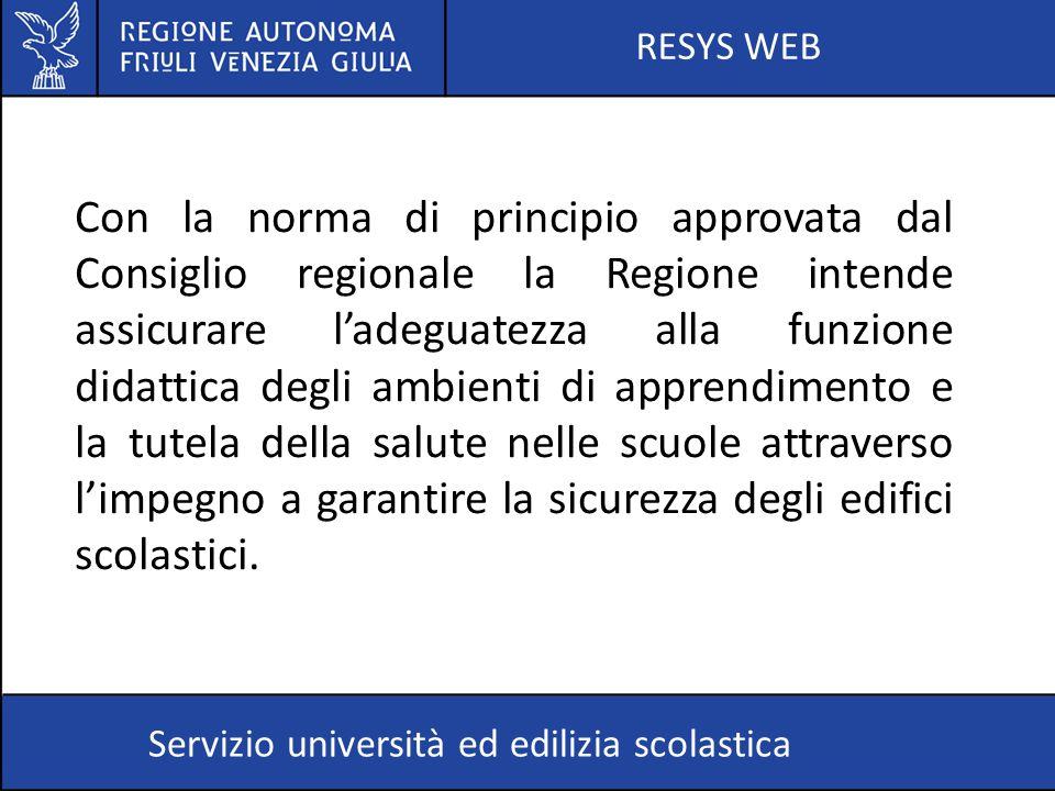 RESYS WEB Servizio università ed edilizia scolastica Con la norma di principio approvata dal Consiglio regionale la Regione intende assicurare l'adegu