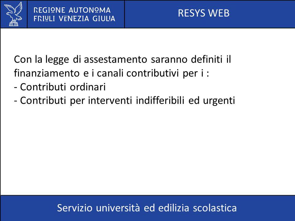 RESYS WEB Servizio università ed edilizia scolastica Con la legge di assestamento saranno definiti il finanziamento e i canali contributivi per i : -