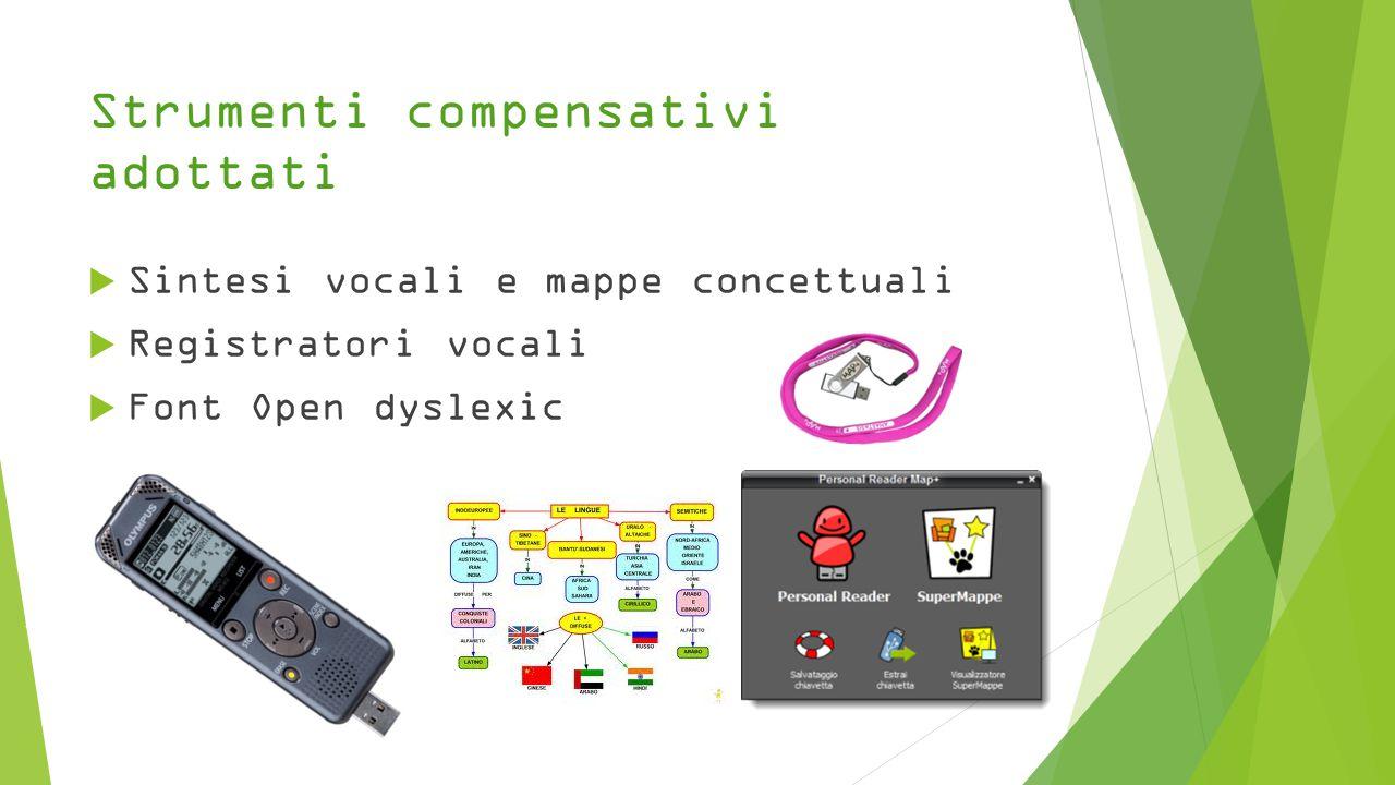 Strumenti compensativi adottati  Sintesi vocali e mappe concettuali  Registratori vocali  Font Open dyslexic
