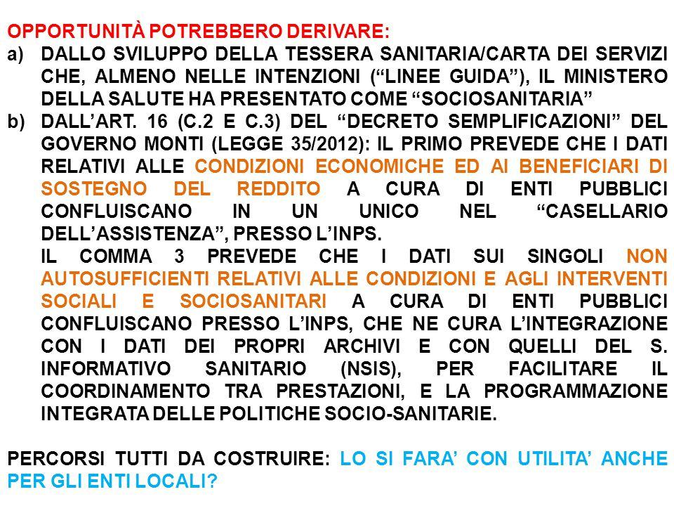 OPPORTUNITÀ POTREBBERO DERIVARE: a)DALLO SVILUPPO DELLA TESSERA SANITARIA/CARTA DEI SERVIZI CHE, ALMENO NELLE INTENZIONI ( LINEE GUIDA ), IL MINISTERO DELLA SALUTE HA PRESENTATO COME SOCIOSANITARIA b)DALL'ART.