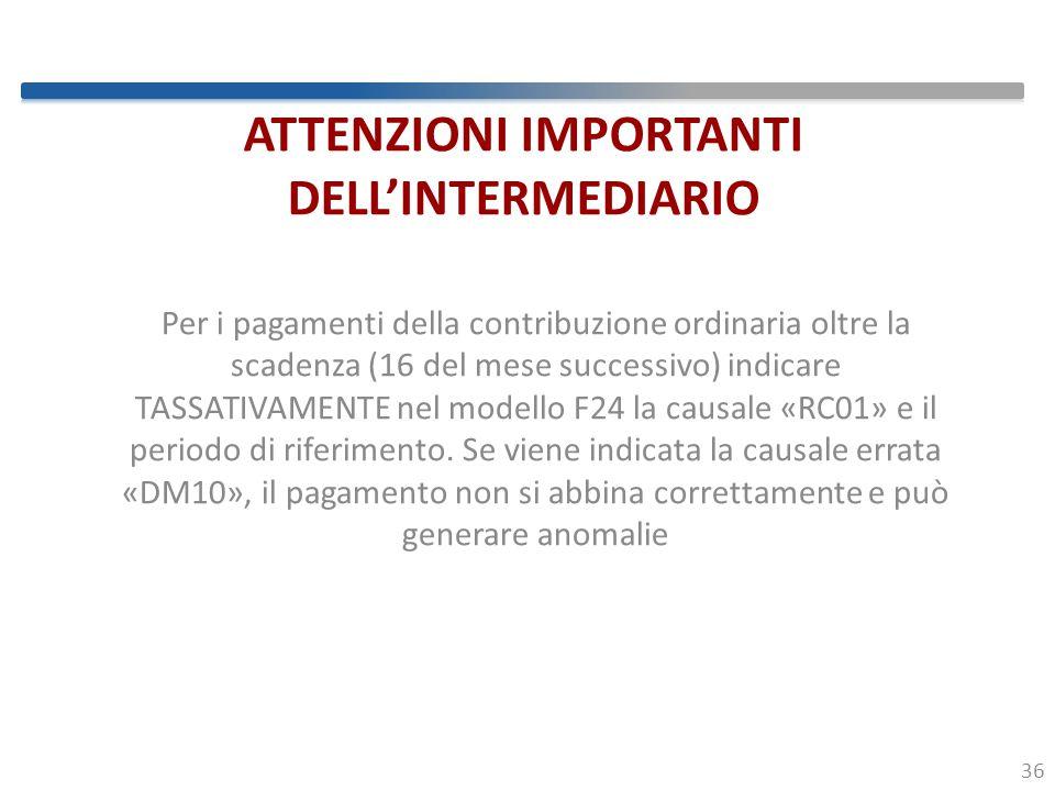 ATTENZIONI IMPORTANTI DELL'INTERMEDIARIO Per i pagamenti della contribuzione ordinaria oltre la scadenza (16 del mese successivo) indicare TASSATIVAMENTE nel modello F24 la causale «RC01» e il periodo di riferimento.