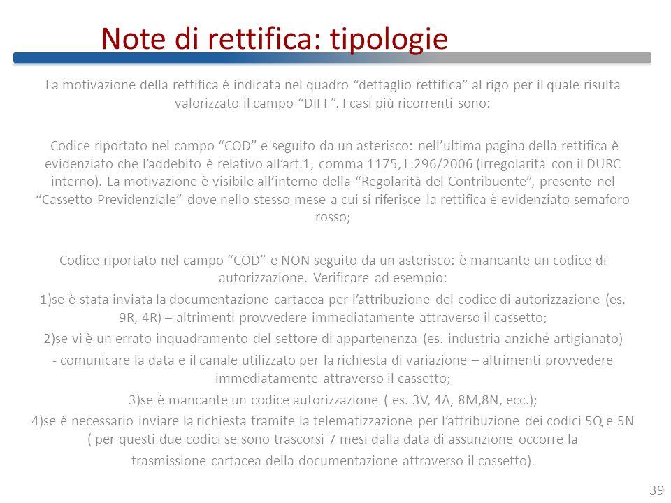 Note di rettifica: tipologie La motivazione della rettifica è indicata nel quadro dettaglio rettifica al rigo per il quale risulta valorizzato il campo DIFF .