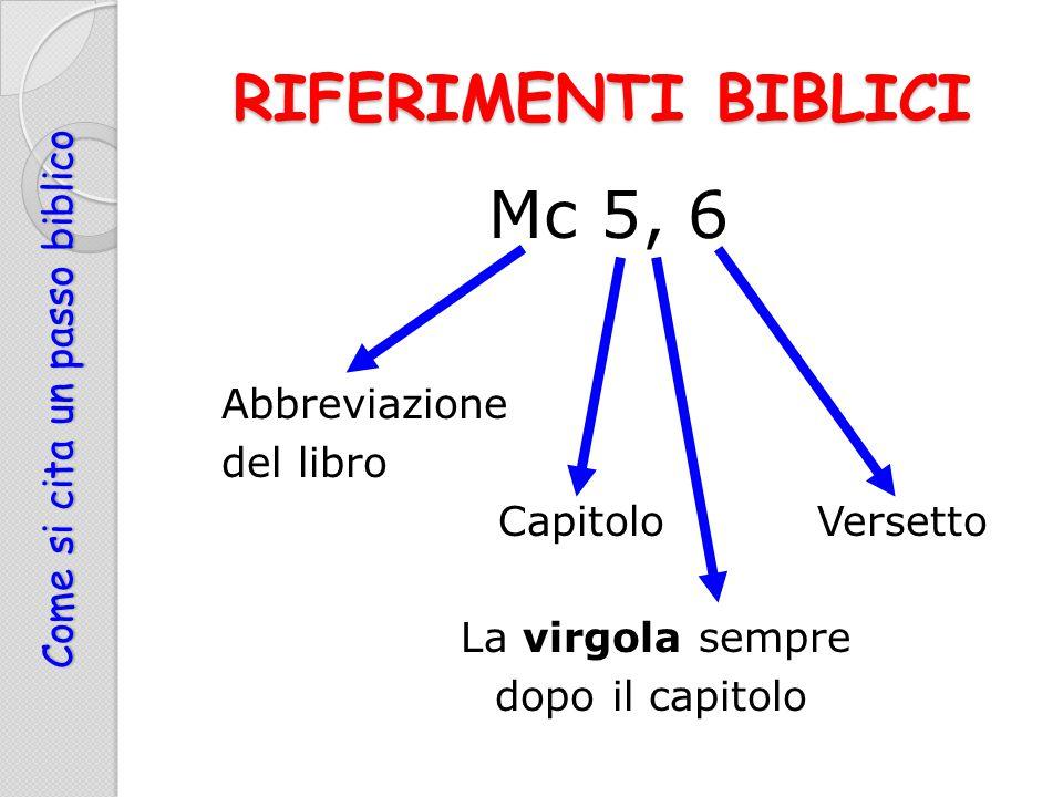 RIFERIMENTI BIBLICI Mc 5, 6 Abbreviazione del libro CapitoloVersetto La virgola sempre dopo il capitolo Come si cita un passo biblico