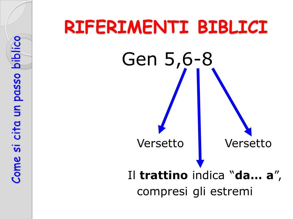 """RIFERIMENTI BIBLICI Gen 5,6-8 VersettoVersetto Il trattino indica """"da… a"""", compresi gli estremi Come si cita un passo biblico"""